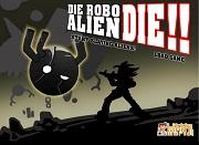 Die Robo alien Die!!